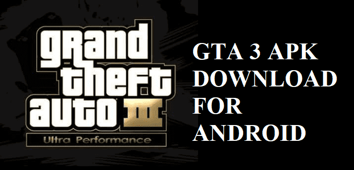 GTA 3 APK - Download Mod APK With OBB File And Data Files